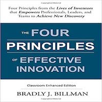 The Four Principles of Effective Innovation: Four Principles from the Lives of Inventors that Empowers Professionals, Leaders, and Teams to Achieve New Discovery by Bradly J. Billman